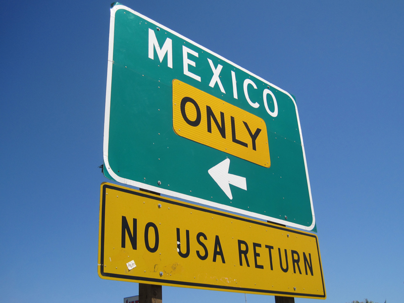 mexico only no usa return , sign  mexican border to usa